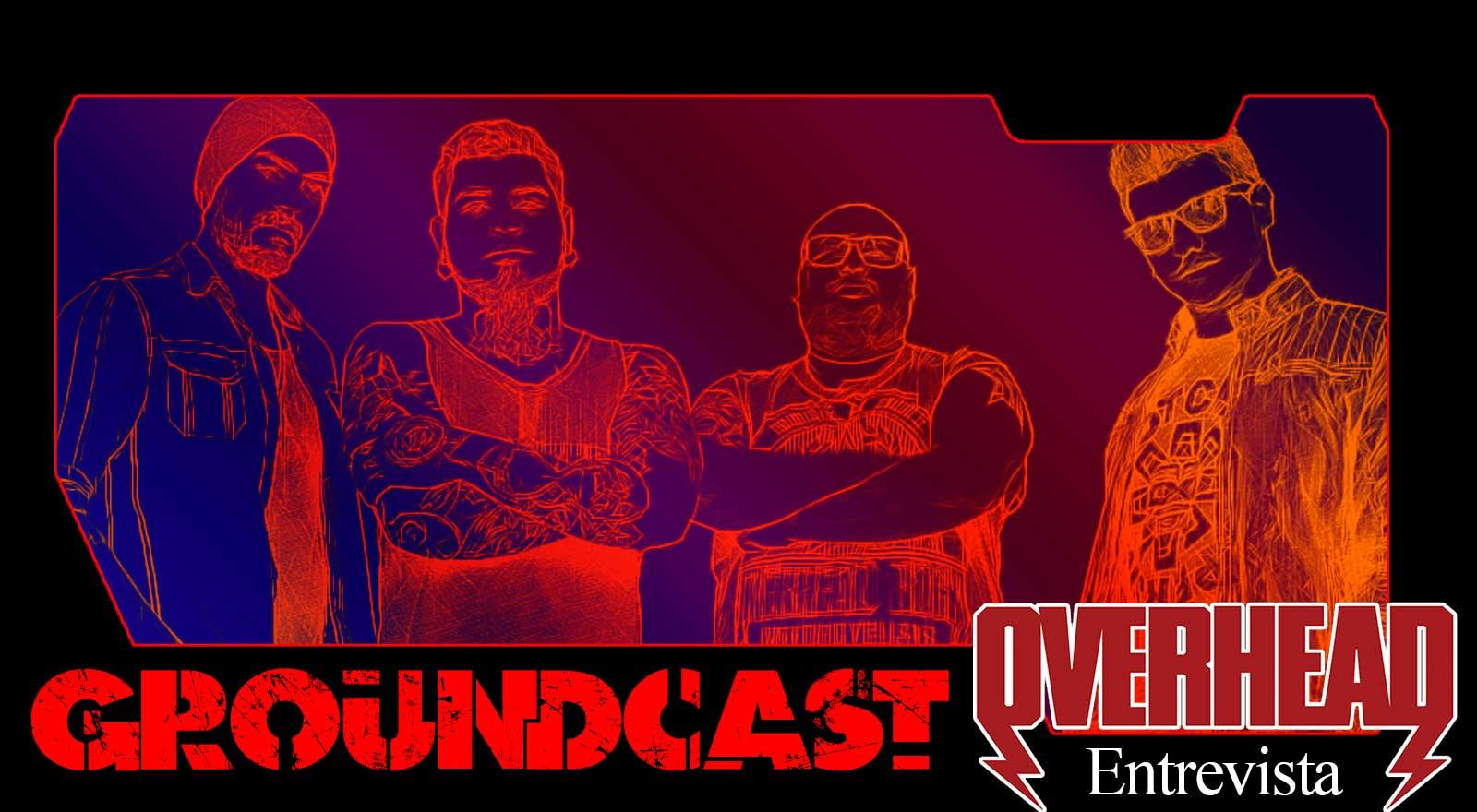 Groundcast Entrevista#16: Overhead