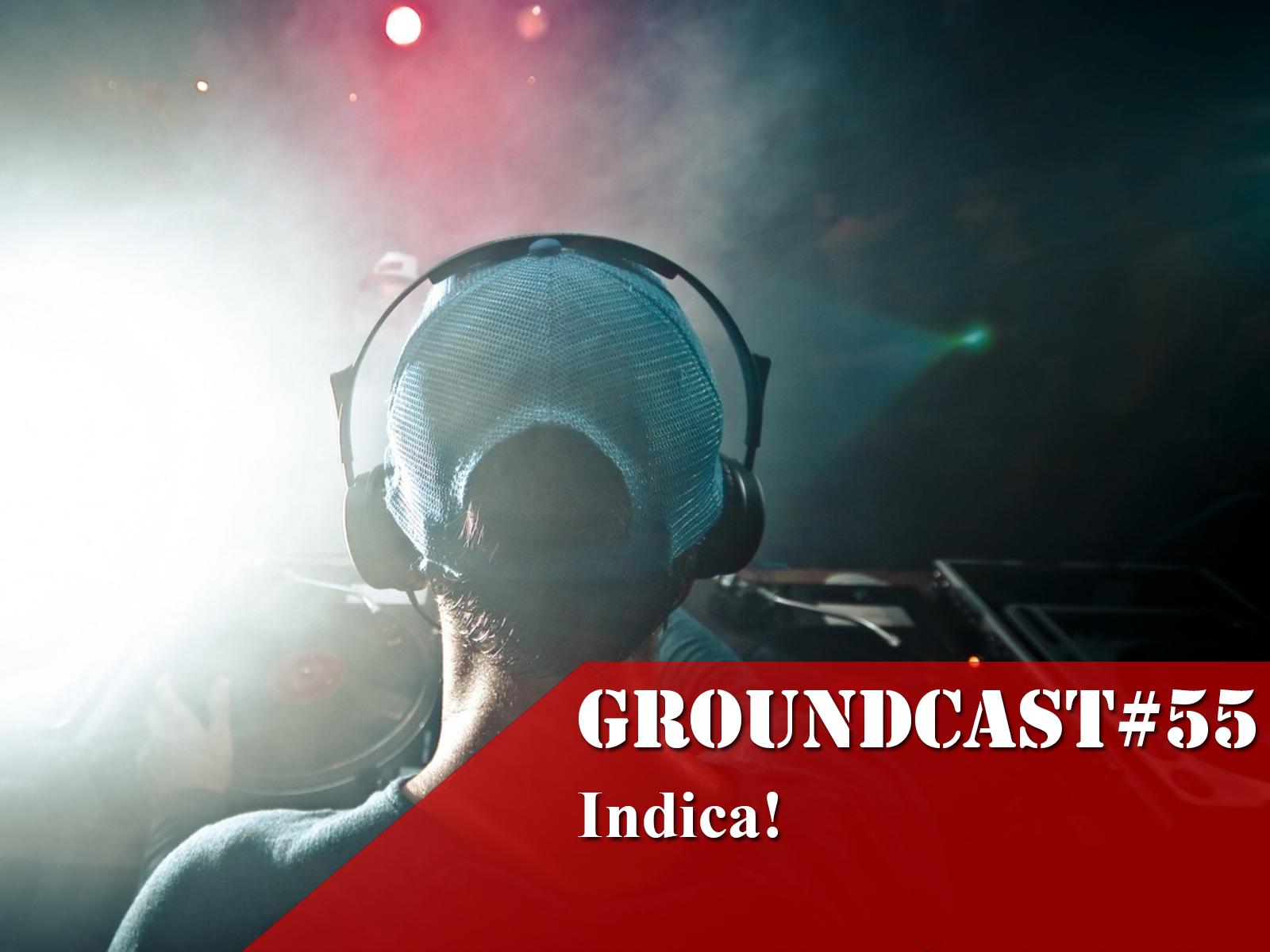 Groundcast#55 – Indica!